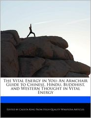 The Vital Energy in You: An Armchair Guide to Chinese, Hindu, Buddhist, and Western Thought in Vital Energy