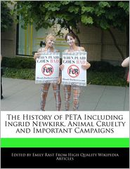 The History Of Peta Including Ingrid Newkirk, Animal Cruelty And Important Campaigns - Emily Rast