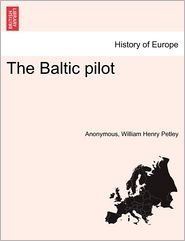 The Baltic pilot - Anonymous, William Henry Petley