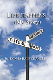 Life Happens: (My Story) - Donna Hale Chandler