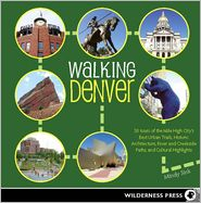 Walking Denver: 30 Tours of the Mile-High City's Best Urban Trails, Historic Architecture, River and Creekside Path - Mindy Sink
