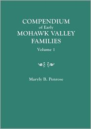 Compendium Of Early Mohawk Valley [New York Families. In Two Volumes. Volume 1 - Families Aalbach To Nancy - Maryly B. Penrose