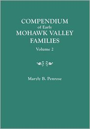 Compendium Of Early Mohawk Valley [New York Families. In Two Volumes. Volume 2 - Families Nash To Zutphin; Cross-Index; Appendices; References - Maryly B. Penrose