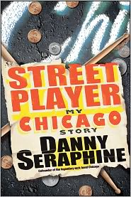 Street Player: My Chicago Story - Danny Seraphine