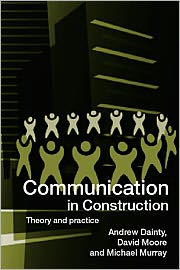 Communication in Construction - Andrew Dainty, David Moore, Michael Murray