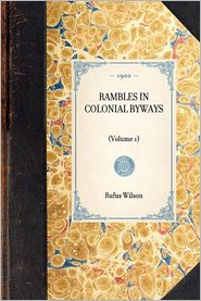 Rambles in Colonial Byways: Volume 1 - Rufus Wilson