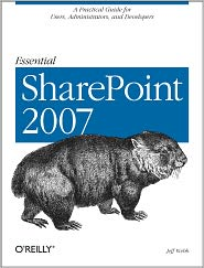 Essential SharePoint 2007: A Practical Guide for Users, Administrators and Developers - Jeff Webb