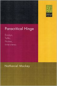 Paracritical Hinge: Essays, Talks, Notes, Interviews - Nathaniel Mackey, Alan Golding (Editor), Adalaide Morris (Editor)
