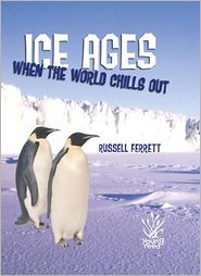 Ice Ages: When the World Chills Out - Russell Ferrett