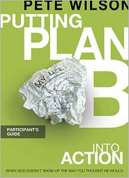 Putting Plan B Into Action Participant's Guide - Pete Wilson