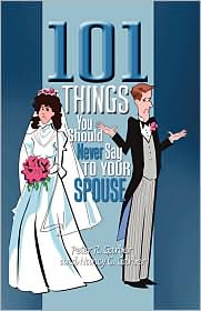 101 Things You Should Never Say to Your Spouse - Peter R. Garber, Nancy C. Garber
