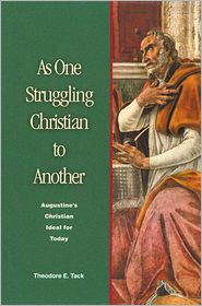 As One Struggling Christian To Another - Theodore E. Tack