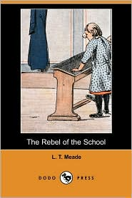 The Rebel Of The School - L. T. Meade