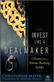 Invest Like a Dealmaker: Secrets from a Former Banking Insider