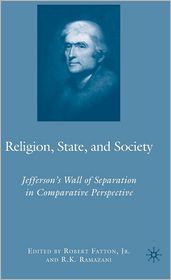 Religion, State, and Society: Jefferson's Wall of Separation in Comparative Perspective - R.K. Ramazani, Robert Fatton
