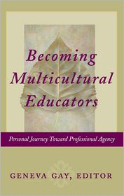 Becoming Multicultural Educators: Personal Journey Toward Professional Agency - Geneva Gay (Editor)