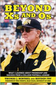 Beyond Xs and Os: What I Learned About Friendship and Success from a College Football Legend - Tom Berthel, Hayden Fry, Foreword by Kirk Ferentz