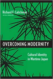 Overcoming Modernity: Cultural Identity in Wartime Japan - Richard Calichman (Editor)