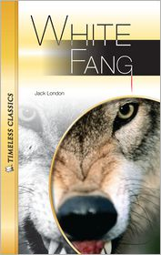 White Fang- Timeless Classics - Jack London, Adapted by Janice Greene