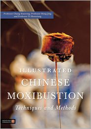 Illustrated Chinese Moxibustion Techniques and Methods - Xiaorong Chang