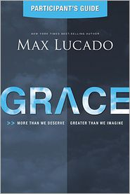 Grace Participant's Guide: More Than We Deserve, Greater Than We Imagine - Max Lucado