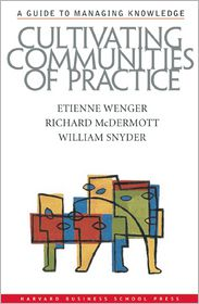 Cultivating Communities of Practice: A Guide to Managing Knowledge - Etienne Wenger, William Snyder, Richard A. McDermott
