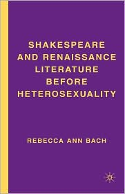 Shakespeare And Renaissance Literature Before Heterosexuality