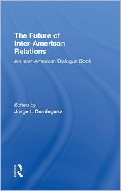 The Future of Inter-American Relations - Jorge I. Dominguez (Editor)