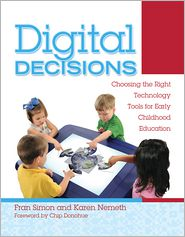 Digital Decisions: Choosing the Right Technology Tools for Early Childhood Education - Fran Simon, Karen Nemeth, Foreword by Chip Donohue