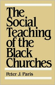 The Social Teaching Of The Black Churces - Peter J Paris