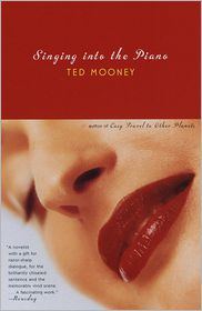 Singing into the Piano - Ted Mooney