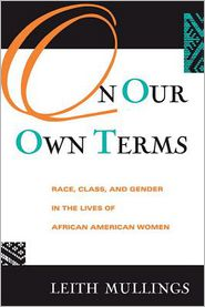 On Our Own Terms: Race, Class, and Gender in the Lives of African-American Women - Leith Mullings