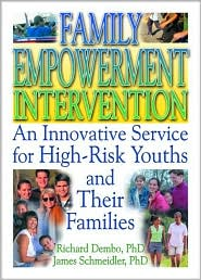 Family Empowerment Intervention: Innovative Service for High-Risk Youths and Their Families - Letitia C Pallone, Richard Dembo, Robert James Schmeidler
