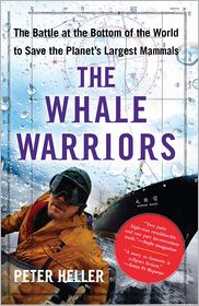 The Whale Warriors: The Battle at the Bottom of the World to Save the Planet's Largest Mammals - Peter Heller