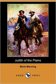 Judith of the Plains (Dodo Press) - Marie Manning