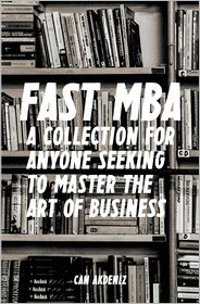 Fast MBA: A 4-Book Collection for Anyone Seeking to Master the Art of Business - Can Akdeniz