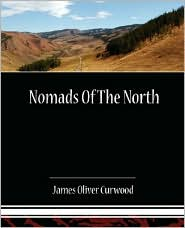 Nomads Of The North - James Oliver Curwood