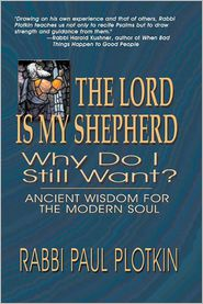 The Lord Is My Shepherd: Why Do I Still Want? - Paul Plotkin, Rabbi Paul Plotkin