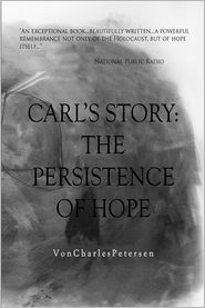 Carl's Story; The Persistence Of Hope - Von Petersen