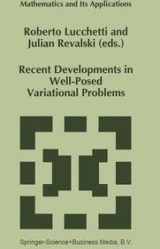 Recent Developments in Well-Posed Variational Problems - Roberto Lucchetti (Editor), Julian Revalski (Editor)