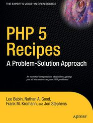 PHP 5 Recipes: A Problem-Solution Approach - Frank M. Kromann, Jon Stephens, Nathan A. Good, Lee Babin