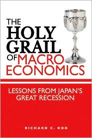 The Holy Grail of Macro Economics: Lessons from Japan's Great Recession - Richard C. Koo