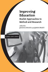 Improving Education: Realist Approaches to Method and Research - Joanna Swann (Editor), John Pratt (Editor)