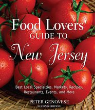 Food Lovers' Guide to New Jersey: Best Local Specialties, Markets, Recipes, Restaurants, Events, and More (Food Lovers' Series)