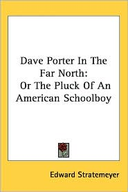 Dave Porter in the Far North: Or the Pluck of an American Schoolboy - Edward Stratemeyer