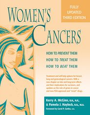 Women's Cancers: How to Prevent Them, How to Treat Them, How to Beat Them - Kerry Anne McGinn, RN, NP, MSN, Pamela J. Haylock, Foreword by Carol P. Curtiss