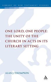 One Lord, One People: The Unity of the Church in Acts in Its Literary Setting - Alan Thompson
