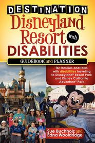 Destination Disneyland Resort with Disabilities: A Guidebook and Planner for Families and Folks with Disabilities traveling to Disneyland Resort Park and Disney California Adventure Park - Sue Buchholz, Edna Wooldridge