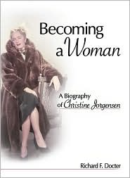 Becoming a Woman: A Biography of Christine Jorgensen - Richard Docter F