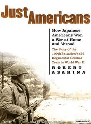 Just Americans: How Japanese Americans Won a War at Home and Abroad - The Story of the 100th Battalion/442d Regimental Combat Team in World War II - Robert Asahina, Narrated by Patrick Lawlor, Read by Patrick Girard Lawlor